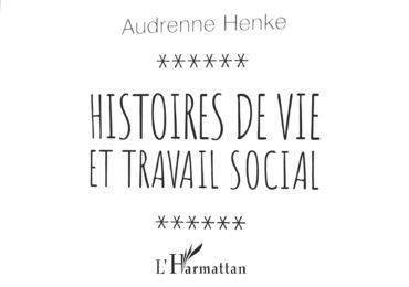 """""""Histoires de vie et travail social"""" par Audrenne HENKE"""